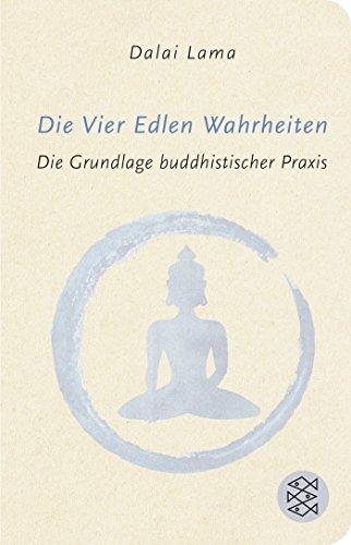 Die Vier Edlen Wahrheiten: Die Grundlage buddhistischer Praxis (Fischer Taschenbibliothek)