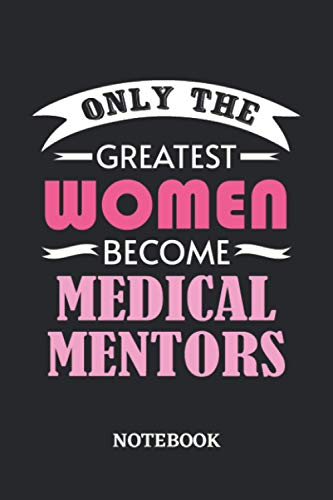 Only the greatest Women become Medical Mentor Notebook: 6x9 inches - 110 graph paper, quad ruled, squared, grid paper pages • Greatest Passionate working Job Journal • Gift, Present Idea
