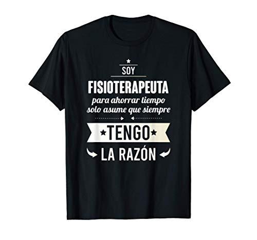 Regalos para FISIOTERAPEUTAS Soy Fisioterapeuta Tengo Razón Camiseta