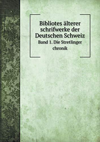 Bibliotes Älterer Schrifwerke Der Deutschen Schweiz Band 1. Die Stretlinger Chronik