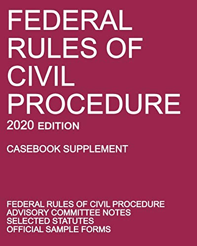 Federal Rules of Civil Procedure; 2020 Edition (Casebook Supplement): With Advisory Committee Notes, Selected Statutes, and Official Forms