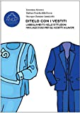 Ditelo con i vestiti: L'abbigliamento nelle istituzioni - Manuale d'uso per gli addetti ai lavori