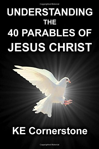 Understanding the 40 Parables of Jesus Christ