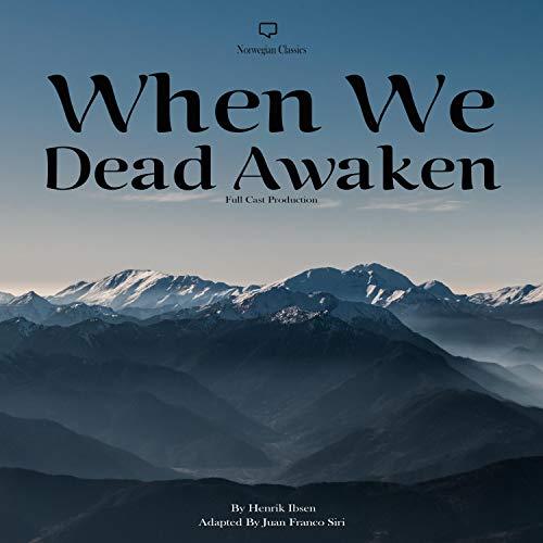 When We Dead Awaken: Full Cast Production Audiobook By Henrik Ibsen, Juan Franco Siri cover art