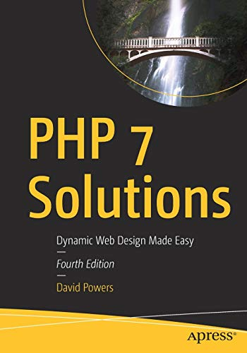 PHP 7 Solutions: Dynamic Web Design Made Easy