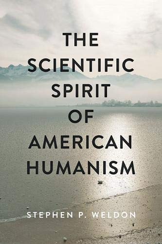 Compare Textbook Prices for The Scientific Spirit of American Humanism Medicine, Science, and Religion in Historical Context  ISBN 9781421438580 by Weldon, Stephen P.