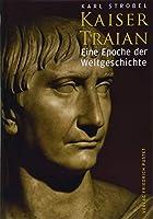 Kaiser Traian: Eine Epoche der Weltgeschichte