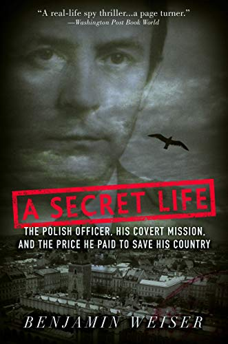A Secret Life: The Polish Officer, His Covert Mission, And The Price He Paid To Save His Country (English Edition)