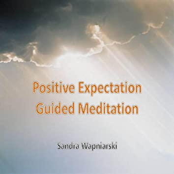 Positive Expectation - Guided Meditation