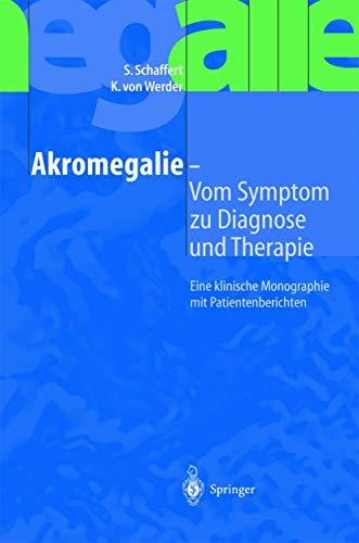 Akromegalie - Vom Symptom zu Diagnose und Therapie: Eine Klinische Monographie Mit Patientenberichten