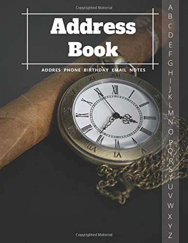 Address Book: Addres - phone - birthday -email - notes.Large Print. For dad's best friend!Classic Design Cigar and Classic Watch. Father's Day gift ( 8.5 x 11 )