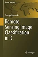 Remote Sensing Image Classification in R (Springer Geography)