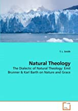 Natural Theology    The Dialectic of Natural Theology: Emil Brunner & Karl Barth on Nature and Grace