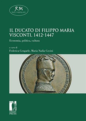 Il Ducato di Filippo Maria Visconti, 1412-1447. Economia, politica, cultura Economia, politica, cultura (Reti Medievali E-Book Vol. 24) (Italian Edition)