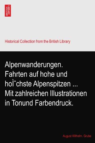 Alpenwanderungen. Fahrten auf hohe und höchste Alpenspitzen ... Mit zahlreichen Illustrationen in Tonund Farbendruck.