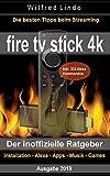 Fire TV Stick 4K – der inoffizielle Ratgeber: Die besten Tricks beim Streaming: Installation, Alexa, Apps, Musik, Games. Inkl. 333 Alexa-Kommandos - Wilfred Lindo