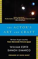 The Actor's Art and Craft: William Esper Teaches the Meisner Technique