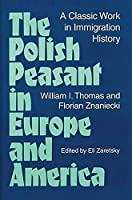 The Polish Peasant in Europe and America: A Classic Work in Immigration History