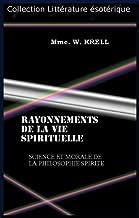 Livres Rayonnements de la vie spirituelle, science et morale de la philosophie spirite, communication des esprits obtenues par Mme. W. Krell. PDF