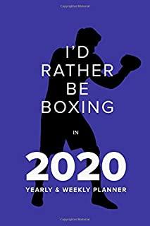 I'd Rather Be Boxing In 2020 - Yearly And Weekly Planner: Week To A Page Gift Organiser & Diary (Fighters Club)