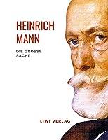 Heinrich Mann: Die grosse Sache. Vollstaendige Neuausgabe