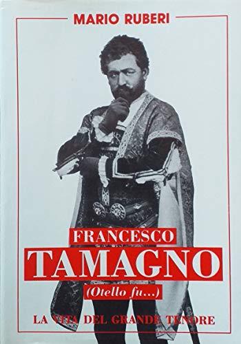 FRANCESCO TAMAGNO (Otello fù...): La vita del grande Tenore (Le Biografie Celebri Vol. 1)