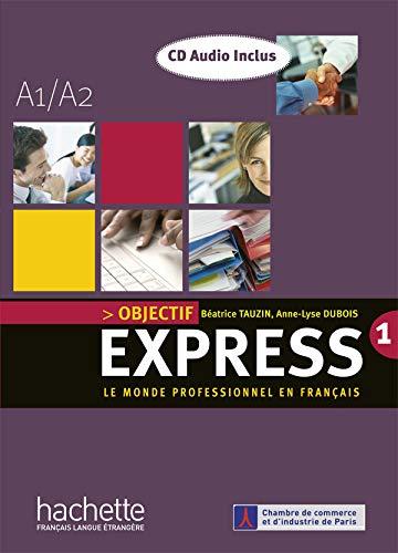 Objectif express. Livre de l'élève. Per le Scuole superiori. Con CD Audio: Objectif Express: Le Monde Professionnel En Francais: A1 / A2 : Livre & CD-Audio 1 [Lingua francese]