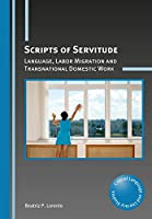 Scripts of Servitude: Language, Labor Migration and Transnational Domestic Work (Critical Language and Literacy Studies)