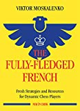 The Fully-fledged French: Fresh Strategies and Resources for Dynamic Chess Players
