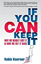 If You Can Keep It: Why We Nearly Lost It & How We Get It Back