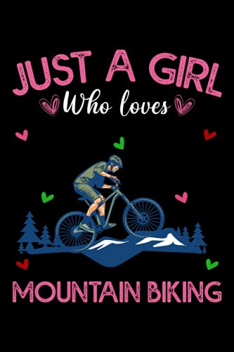 Just A Girl Who Loves Mountain Bikes: Mountain Bike Journal Notebook Writer's Mountain Bike Notebook or Journal for School / Work / Journaling