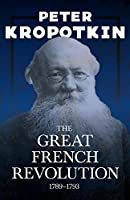 The Great French Revolution - 1789-1793: With an Excerpt from Comrade Kropotkin by Victor Robinson