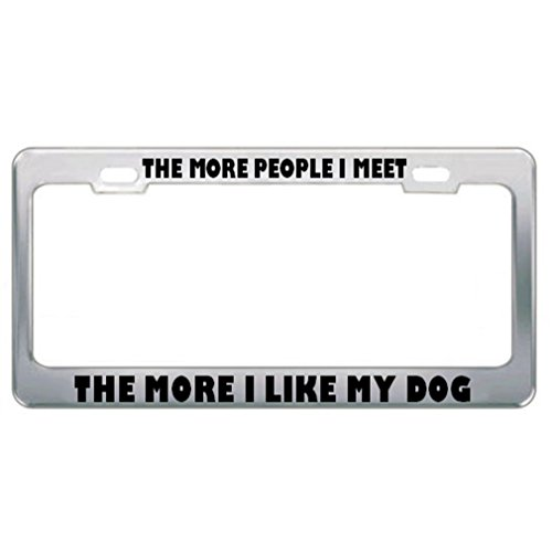 Speedy Pros Metal License Plate Frame The More People I Meet Like My Dog Car Accessories Chrome 2 Holes