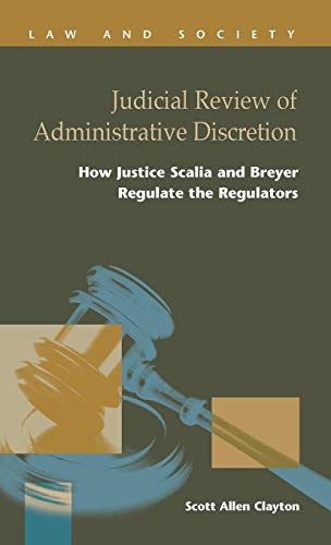 Judicial Review of Administrative Discretion: How Justice Scalia and Breyer Regulate Regulators (Law and Society)
