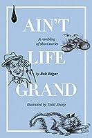 Ain't Life Grand: A rambling of short stories