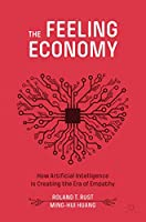 The Feeling Economy: How Artificial Intelligence Is Creating the Era of Empathy