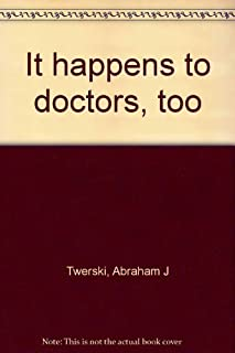 It Happens to Doctors, Too by Abraham J Twerski (1982-05-03)