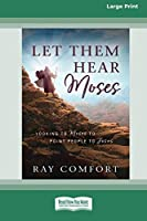 Let Them Hear Moses: Looking to Moses to Point People to Jesus (16pt Large Print Edition)