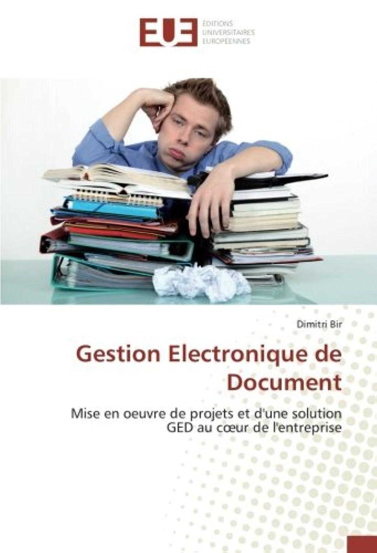 百万四回落ち着いたGestion Electronique de Document: Mise en oeuvre de projets et d'une solution GED au coeur de l'entreprise