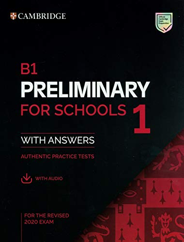 Cambridge English. Preliminary for schools. For revised exam 2020. Student's book. With answers. Per le Scuole superiori. Con File audio per il download. B1 (Vol. 1): Authentic Practice Tests