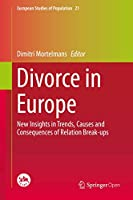 Divorce in Europe: New Insights in Trends, Causes and Consequences of Relation Break-ups (European Studies of Population (21))
