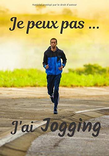 Je peux pas... J'ai Jogging: Carnet de note humoristique à remplir   Cahier de note pour passionnée de Jogging  Idée cadeau, Humour, je peux pas   100 pages, 7x10 pouces   PDF Books