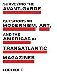 Surveying the Avant-Garde: Questions on Modernism, Art, and the Americas in Transatlantic Magazines (Refiguring Modernism, Band 26) - Lori Cole