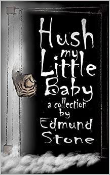 Hush my Little Baby: a Collection by Edmund Stone by [Edmund Stone]