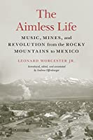 The Aimless Life: Music, Mines, and Revolution from the Rocky Mountains to Mexico