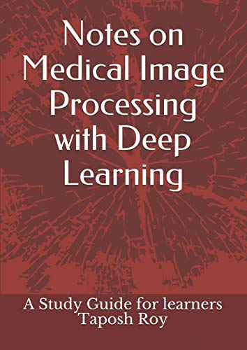 Compare Textbook Prices for Notes on Medical Image Processing with Deep Learning: A study guide for learners  ISBN 9798550720721 by Dutta Roy, Taposh