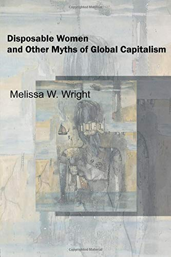Disposable Women and Other Myths of Global Capitalism (Perspectives on Gender)