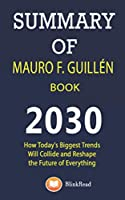 Summary of Mauro F. Guillén Book; 2030: How Today's Biggest Trends Will Collide and Reshape the Future of Everything