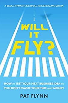 Will It Fly?: How to Test Your Next Business Idea So You Don't Waste Your Time and Money by [Pat Flynn]