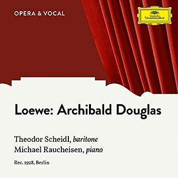 Loewe: Archibald Douglas, Op. 128
